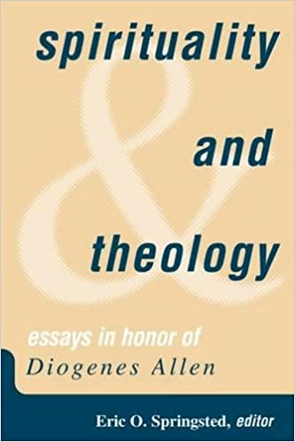 spirituality and theology essays in honor of diogenes allen eric spirituality and theology essays in honor of diogenes allen eric o springsted 9780664257415 com books