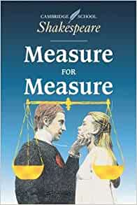 an analysis of measure to measure by william shakespeare Editorial reviews review professor bawcutt has produced an edition that  should flourish in  measure for measure: a comedy - kindle edition by william  shakespeare download it  however, in the final analysis, the full measure of  forgiveness outweighs angelo's measure of misdeeds, and trumps the play's  defects.