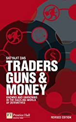 Traders, Guns and Money: Knowns and Unknowns in the Dazzling World of Derivatives (Financial Times Series)