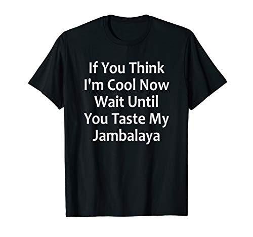 Wait Until You Taste My Jambalaya - Funny Cajun Food T-Shirt