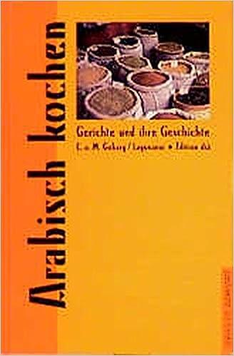 Arabisch Kochen Gerichte Und Ihre Geschichte Edition Dia Im Verlag