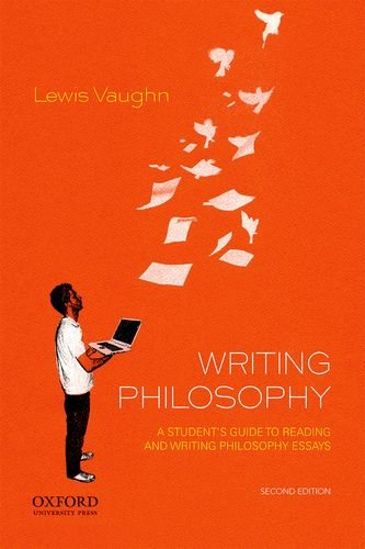 Writing Philosophy: A Student's Guide to Reading and Writing Philosophy Essays