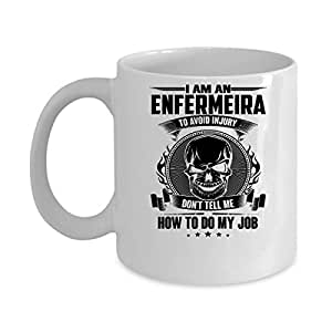 ENFERMEIRA Coffee Mug - ENFERMEIRA Avoid Injury Don't Tell Me - ENFERMEIRA Gifts For Men, Woman, Friends -Birthday, Christmas Gifts 11Oz Ceramic White Funny Mug