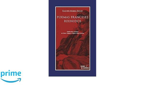 Poemas franceses reunidos (Spanish Edition): Rainer Maria Rilke, Ediciones De La Mirándola, Carlos Cámara, Miguel Ángel Frontán: 9781717900678: Amazon.com: ...