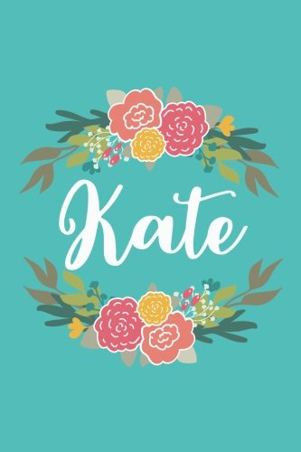 (Kate: 6x9 Lined Writing Notebook Journal with Personalized Name, 120 Pages – Pink & Yellow Flowers on Teal Blue with Family Quote, Perfect Gift for ... of School Teacher's Gift, or Other Holidays)