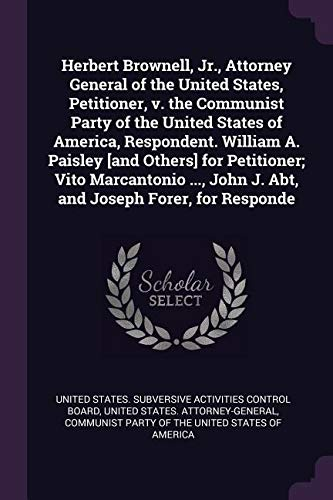 Read Online Herbert Brownell, Jr., Attorney General of the United States, Petitioner, V. the Communist Party of the United States of America, Respondent. William ... John J. Abt, and Joseph Forer, for Responde pdf epub