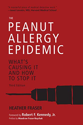 The Peanut Allergy Epidemic, Third Edition: What's Causing It and How to Stop It by [Fraser, Heather]