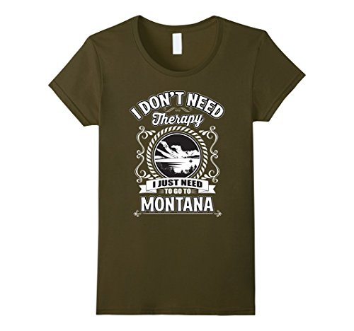 Womens I Dont Need Therapy I Just Need To Go To Montana T Shirt Medium Olive
