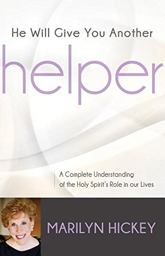 He Will Give You Another Helper: A Complete Understanding of the Holy Spirit's Role in Our Lives
