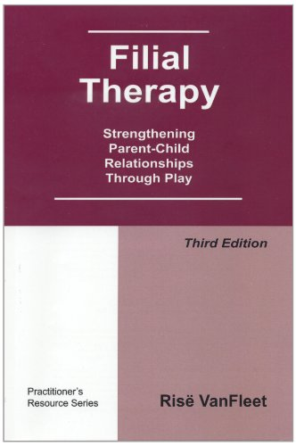 Filial Therapy: Strengthening Parent-Child Relationships Through Play, 3rd Edition (Child Parent Relationship Therapy Cprt Treatment Manual)