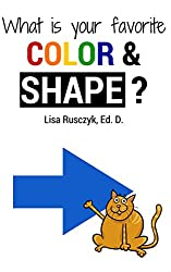 What is Your Favorite Color And Shape?: Basic Geometric Shapes and Colors with Animal Characters for Kids (I Love You...Bedtime stories children's books Book 17)