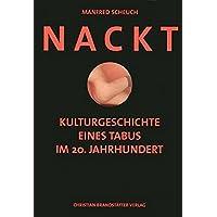 Nackt: Kulturgeschichte der Nacktheit im 20. Jahrhundert