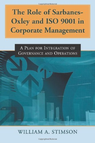 Download The Role of Sarbanes-Oxley and ISO 9001 in Corporate Management: A Plan for Integration of Governance and Operations Pdf