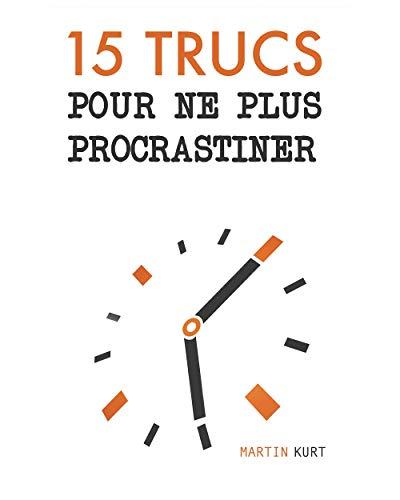 (15 trucs pour ne plus procrastiner: Stop à la procrastination (French Edition))