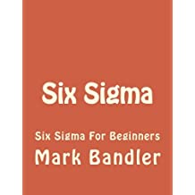 Six Sigma: Six Sigma For Beginners