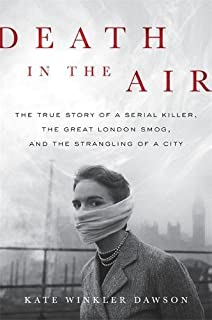 Book Cover: Death in the Air: The True Story of a Serial Killer, the Great London Smog, and the Strangling of a City