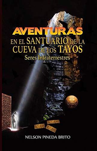 Aventuras en el Santuario de la Cueva de los Tayos: Seres Intraterrestres (Spanish Edition