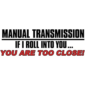 White manual transmission if i roll into you too close bumper sticker