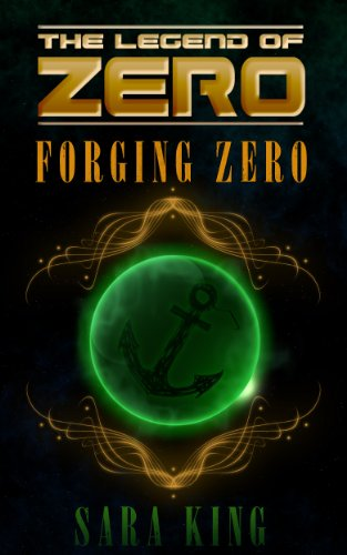 #freebooks – Forging Zero (The Legend of ZERO, Book 1) by Sara King