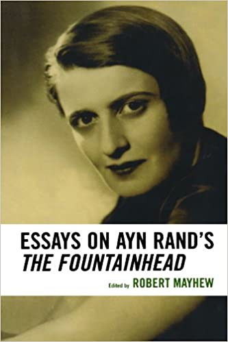 com essays on ayn rand s the fountainhead  com essays on ayn rand s the fountainhead 9780739115787 robert hew b john bayer michael s berliner andrew bernstein tore boeckmann