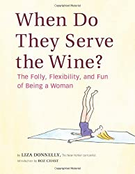 When Do They Serve the Wine?: The Folly, Flexibility, and Fun of Being a Woman