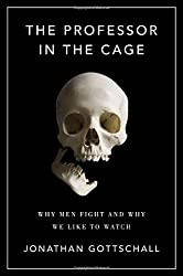 The Professor in the Cage: Why Men Fight and Why We Like to Watch by Jonathan Gottschall (2015-04-14)