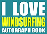 Search : I Love Windsurfing Autograph Book: 25 Signature Slots - Notebook for School Clubs and Social Groups