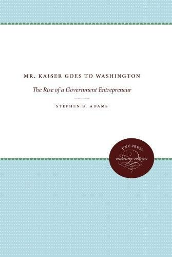 Mr. Kaiser Goes to Washington: The Rise of a Government for sale  Delivered anywhere in USA