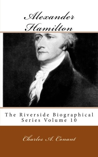 Alexander Hamilton: The Riverside Biographical Series Volume 10