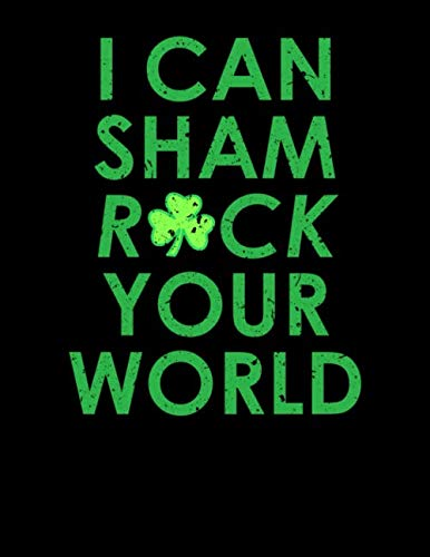 I Can Sham-Rock Your World: Funny Shamrock Lucky Clover Irish Notebook 8.5x11 With 200 College Ruled Pages