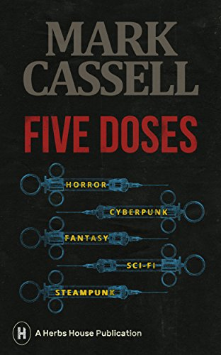 Five Doses: a collection of horror, cyberpunk, fantasy, sci-fi and steampunk stories
