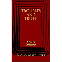 Troubles and Truth: A Poetic Collection