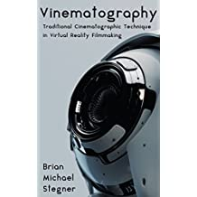 Vinematography: Traditional Cinematographic Technique in Virtual Reality Filmmaking