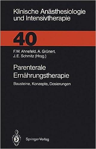 Parenterale Ernährungstherapie: Bausteine, Konzepte, Dosierungen (Klinische Anästhesiologie und Intensivtherapie) (German Edition)