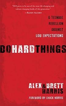 Do Hard Things: A Teenage Rebellion Against Low Expectations by [Harris, Alex, Harris, Brett]