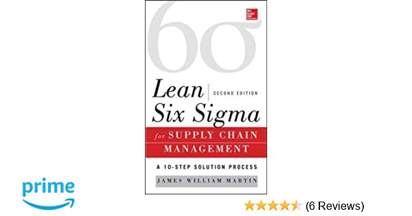 Amazon Lean Six Sigma For Supply Chain Management Second Edition The 10 Step Solution Process 9780071793056 James William Martin Books