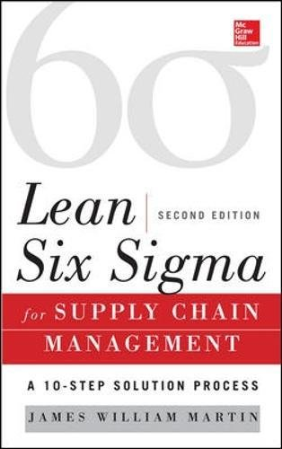 Lean Six Sigma for Supply Chain Management, Second Edition: The 10-Step Solution Process (Supply Chain Best Practices)