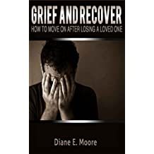 Grief: Grief Recovery Handbook, 5 Stages of Grief, Grief and Loss, Grief Bereavement, Grief Books, How To Move On After Losing A Loved One (Loss, Handbook, ... Sad, Dealing with Grief, Coping with Loss,)