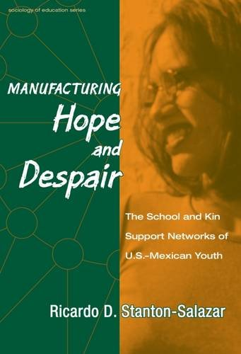 Manufacturing Hope And Despair : The School And Kin Support Networks Of U.S.-Mexican Youth (Sociology Of Education Series, No. 9)