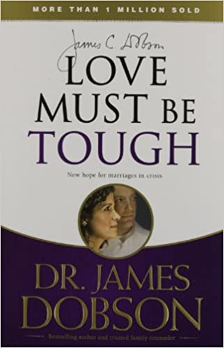 Love Must Be Tough: New Hope for Marriages in Crisis: James