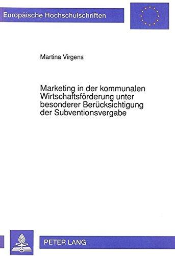 Marketing in der kommunalen Wirtschaftsförderung unter besonderer Berücksichtigung der Subventionsvergabe (Europäische Hochschulschriften / European ... Universitaires Européennes) (German Edition)
