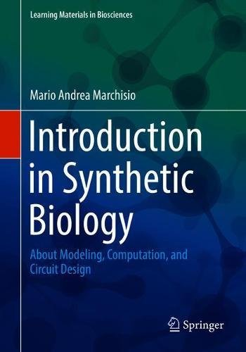 Introduction in Synthetic Biology: About Modeling, Computation, and Circuit Design (Learning Materials in Biosciences)