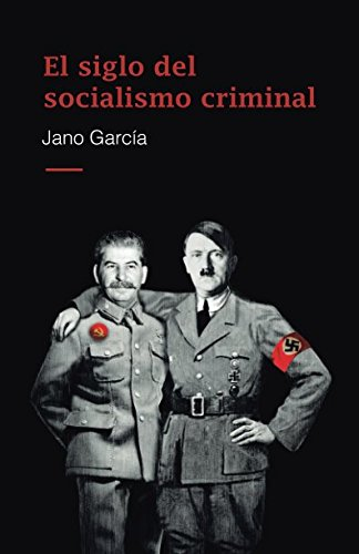El siglo del socialismo criminal (Spanish Edition) [Jano Garcia] (Tapa Blanda)