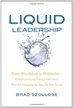 Liquid Leadership: From Woodstock to Wikipedia--Multigenerational Management Ideas That Are Changing the Way We Run Things (Management Leadership Motivati)