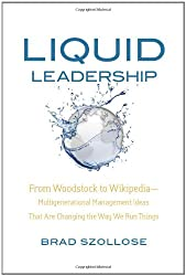Liquid Leadership: From Woodstock to Wikipedia--Multigenerational Management Ideas That Are Changing the Way We Run Things