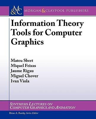 [(Information Theory Tools for Computer Graphics )] [Author: Mateu Sbert] [Dec-2009]