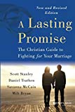 A Lasting Promise: The Christian Guide to Fighting for Your Marriage, New and Revised Edition