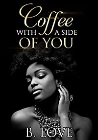 Coffee With A Side Of You by B. Love ebook deal
