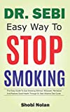 DR SEBI EASY WAY TO STOP SMOKING: The Easy Guide To