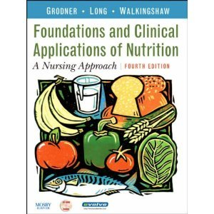Nutritional Foundations and Clinical Applications (text only) 4th (Fourth) edition by M. Grodner EdD CHES,S. L. Roth PhD RD LD,B. C. Walkingshaw MS RN